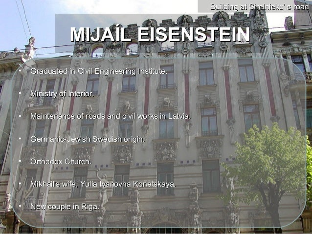 Building at Strelnieku' s road                MIJAÍL EISENSTEIN•   Graduated in Civil Engineering Institute.•   Ministry o...