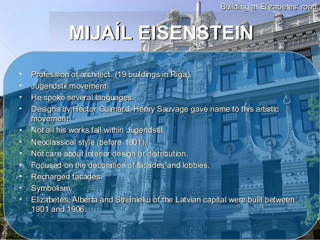 Building at Elizabetes' road              MIJAÍL EISENSTEIN•   Profession of architect. (19 buildings in Riga).•   Jugends...
