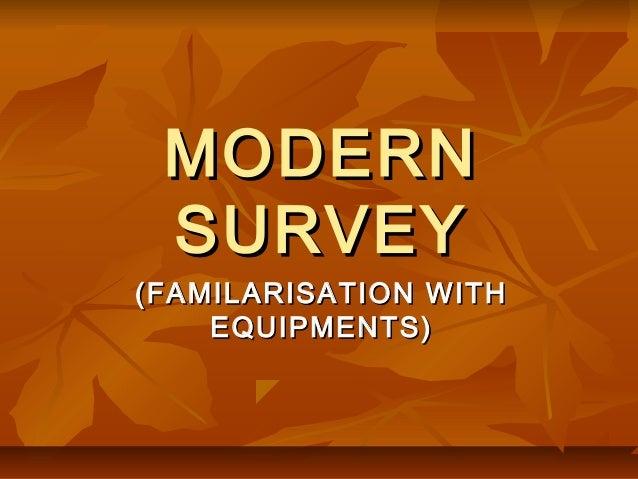 MODERNMODERN SURVEYSURVEY (FAMILARISATION WITH(FAMILARISATION WITH EQUIPMENTS)EQUIPMENTS)