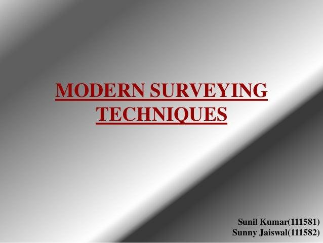 MODERN SURVEYING TECHNIQUES  Sunil Kumar(111581) Sunny Jaiswal(111582)