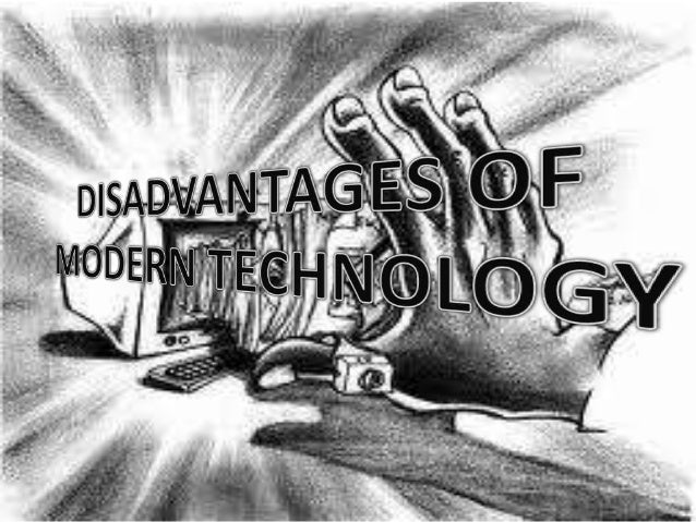 Modern technology: advantages and disadvantages
