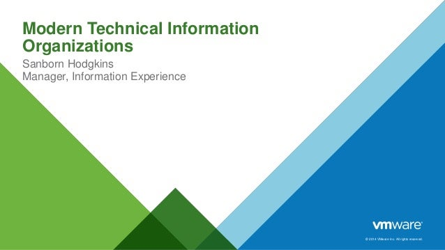 © 2014 VMware Inc. All rights reserved. Modern Technical Information Organizations Sanborn Hodgkins Manager, Information E...