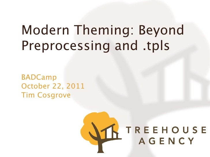 Modern Theming: BeyondPreprocessing and .tplsBADCampOctober 22, 2011Tim Cosgrove