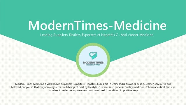 ModernTimes-MedicineLeading Suppliers-Dealers-Exporters of Hepatitis C , Anti-cancer Medicine Modern Times Medicine a well...