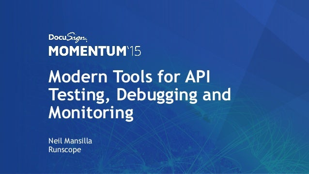 Modern Tools for API Testing, Debugging and Monitoring Neil Mansilla Runscope