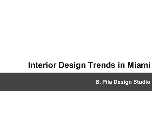 Interior Design Trends in Miami B. Pila Design Studio