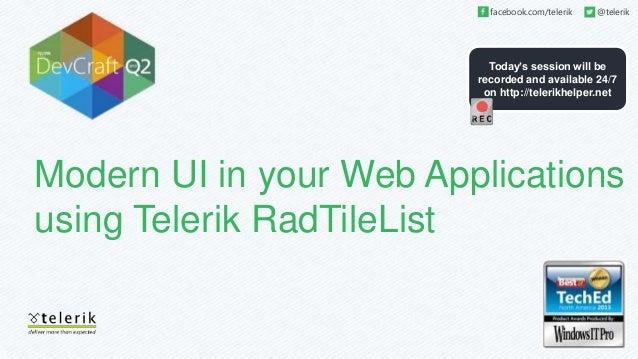 Today's session will be recorded and available 24/7 on http://telerikhelper.net facebook.com/telerik @telerik Modern UI in...