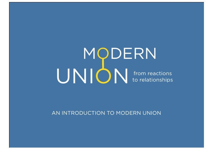 MODERN UNION                 from reactions                      to relationshipsAN INTRODUCTION TO MODERN UNION