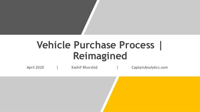 Vehicle Purchase Process | Reimagined April 2019 | Kashif Khurshid | CaptainAnalytics.com