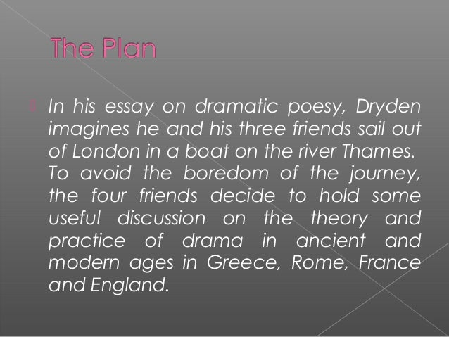 an essay on dramatic poesy by john dryden-summary Discuss john dryden's essay on dramatic poesy especially on drama are presented in dialogue from in ' an essay on dramatic poesy ' in this essay there.