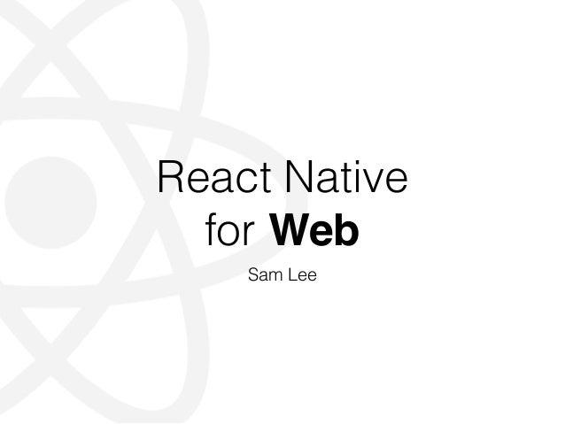 React Native for Web Sam Lee