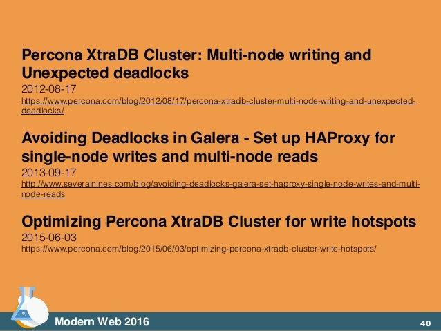 Percona XtraDB Cluster: Multi-node writing and Unexpected deadlocks 2012-08-17 https://www.percona.com/blog/2012/08/17/per...