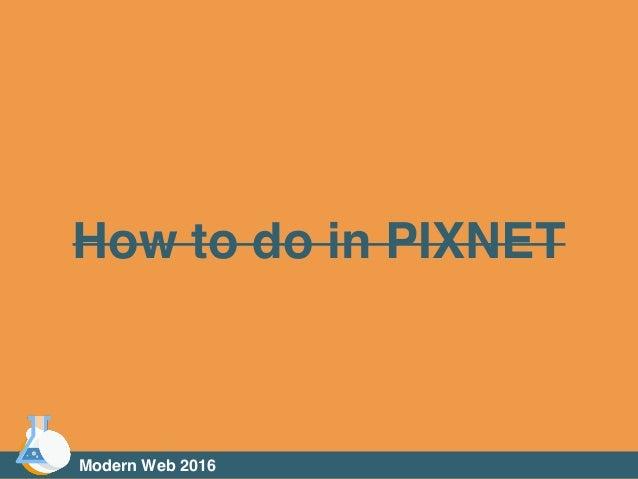 Modern Web 2016 How to do in PIXNET