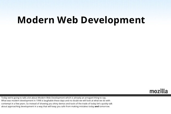 Modern Web DevelopmentToday we're going to talk a bit about Modern Web Development which is already an arrogant thing to s...