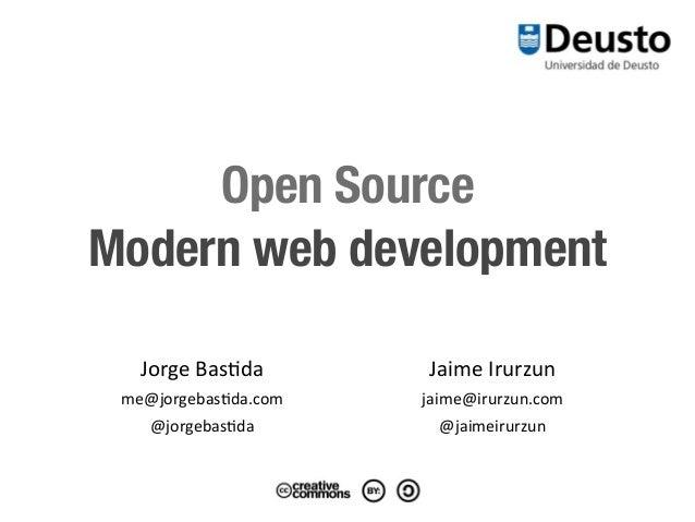 Jorge&Bas*dame@jorgebas*da.com@jorgebas*daJaime&Irurzunjaime@irurzun.com@jaimeirurzunOpen SourceModern web development