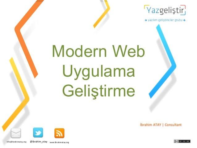 Modern Web Uygulama Geliştirme İbrahim  ATAY     Consultant    info@ibrahimatay.org    @ibrahim_atay    www.İb...