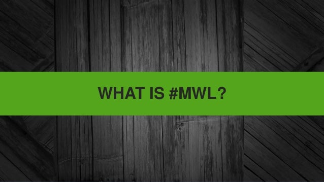 WHAT IS #MWL?