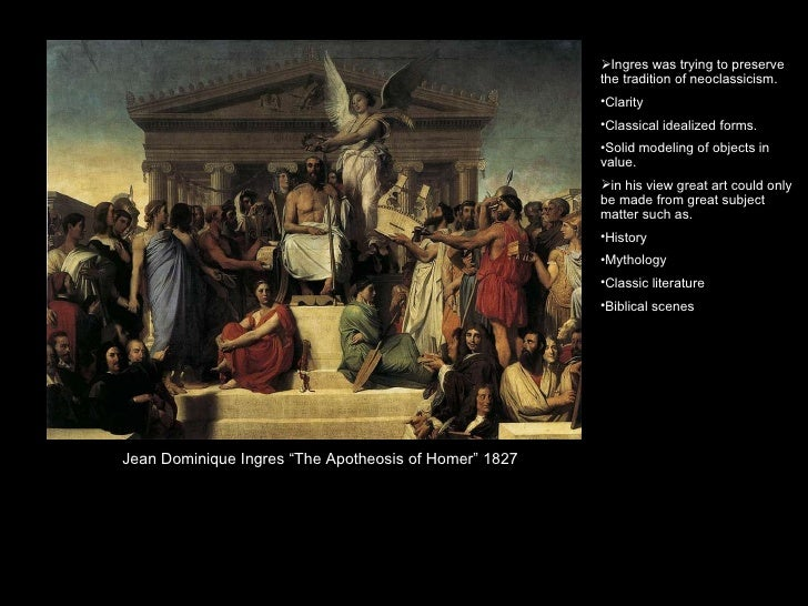 """Jean Dominique Ingres """"The Apotheosis of Homer"""" 1827 <ul><li>Ingres was trying to preserve the tradition of neoclassicism...."""