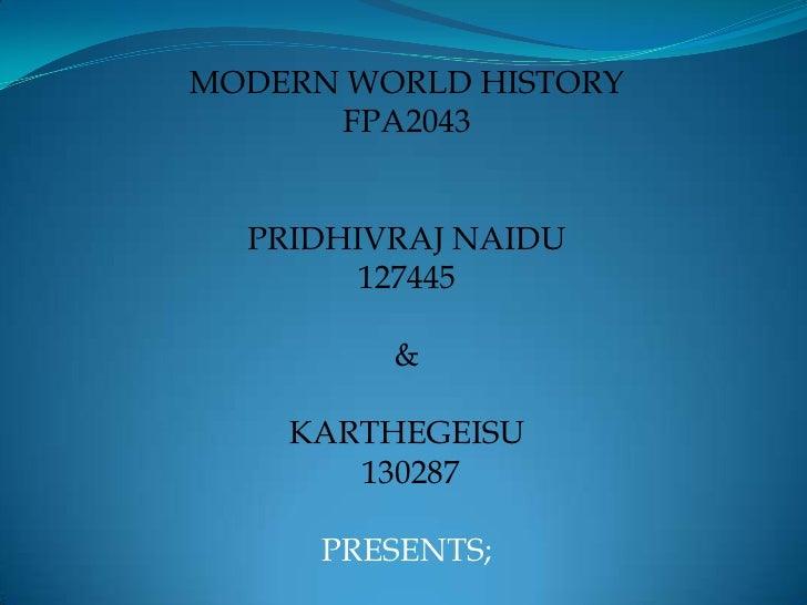 MODERN WORLD HISTORY<br />FPA2043<br />PRIDHIVRAJ NAIDU                 <br />127445<br />&<br />KARTHEGEISU<br />130287<b...