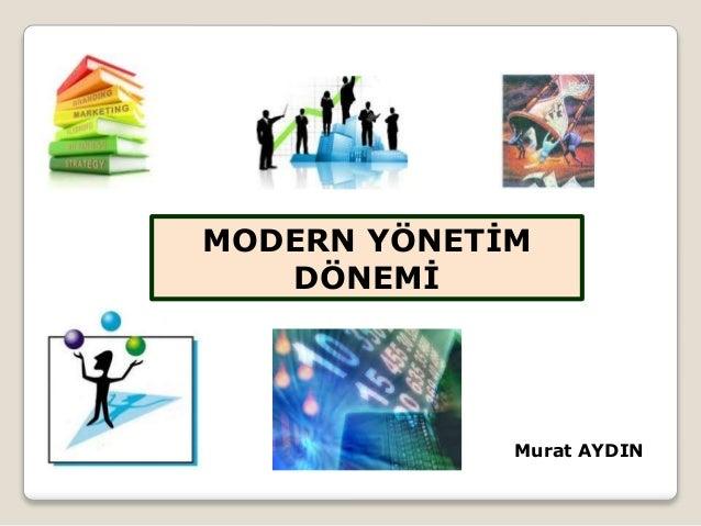 Murat AYDIN MODERN YÖNETİM DÖNEMİ