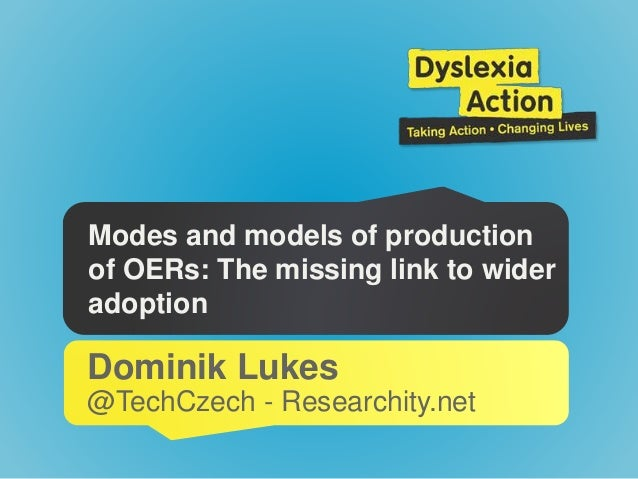 Modes and models of production of OERs: The missing link to wider adoption Dominik Lukes @TechCzech - Researchity.net
