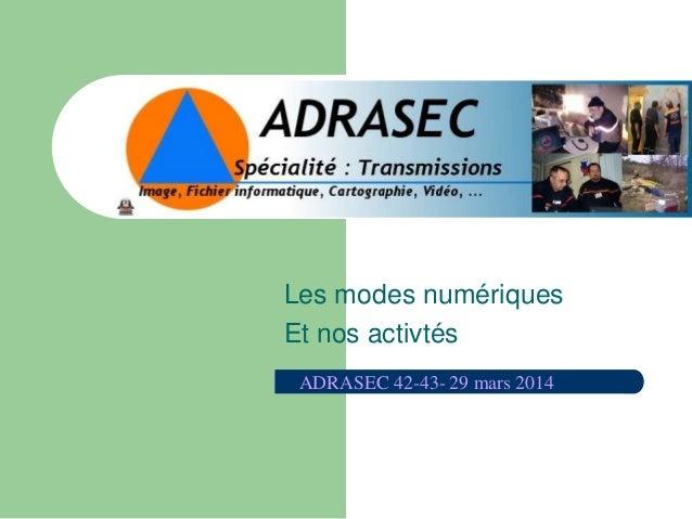 Les modes numériques Et nos activtés ADRASEC 42-43- 29 mars 2014