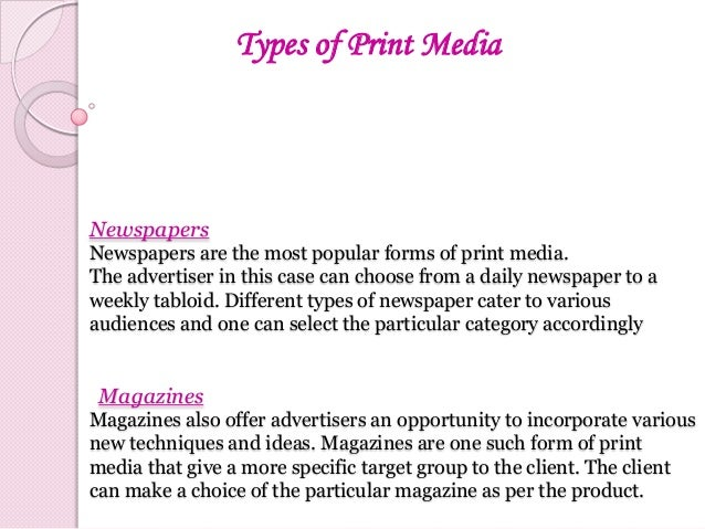 types of print media research There are basically three types of media research: 1 content analysis 2 survey research 3 experimental research.