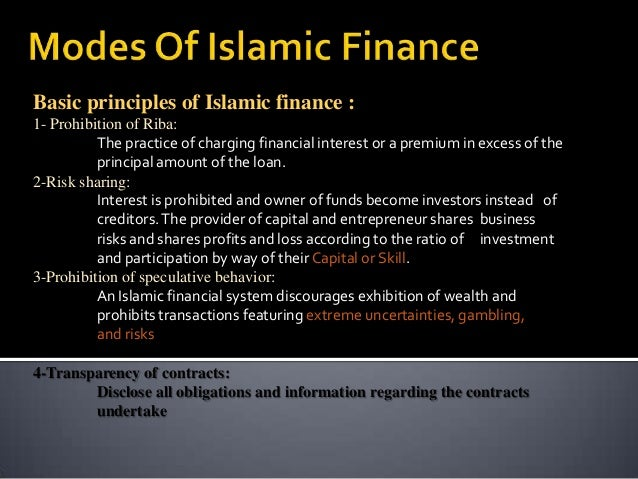 Basic principles of Islamic finance : 1- Prohibition of Riba: The practice of charging financial interest or a premium in ...