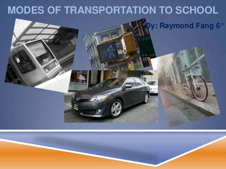 MODES OF TRANSPORTATION TO SCHOOL                     By: Raymond Fang 6°