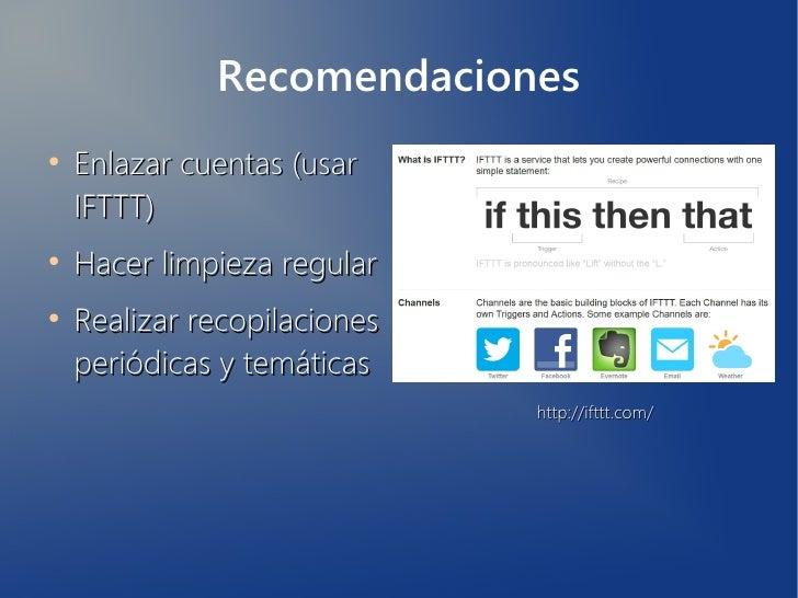 Recomendaciones●    Enlazar cuentas (usar    IFTTT)●    Hacer limpieza regular●    Realizar recopilaciones    periódicas y...