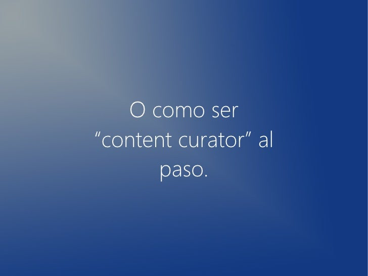 "O como ser""content curator"" al      paso."