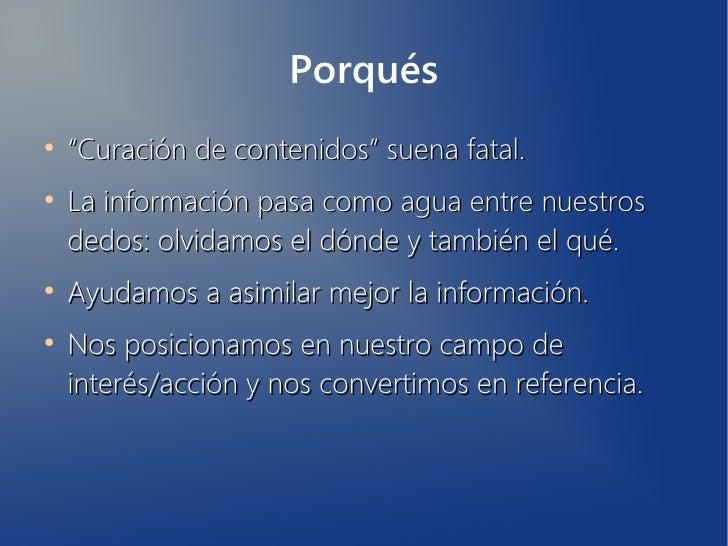"""Porqués●    """"Curación de contenidos"""" suena fatal.●    La información pasa como agua entre nuestros    dedos: olvidamos el ..."""