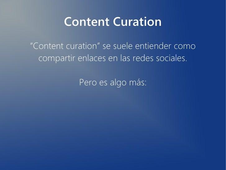 """Content Curation""""Content curation"""" se suele entiender como  compartir enlaces en las redes sociales.            Pero es al..."""