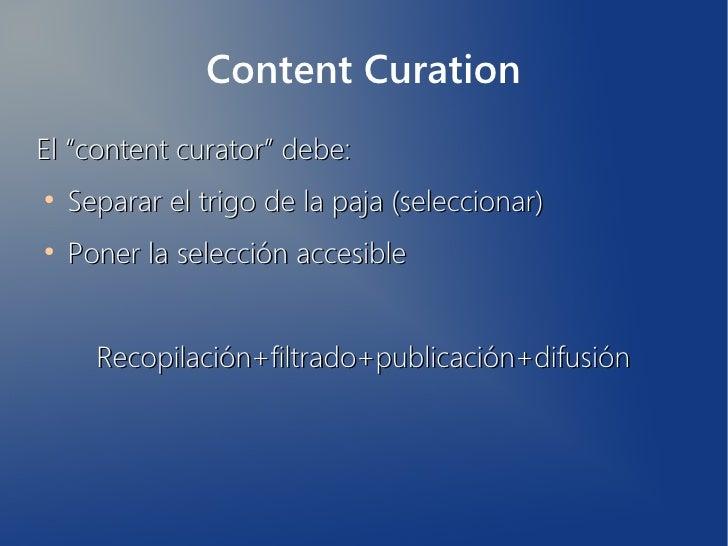"""Content CurationEl """"content curator"""" debe:●    Separar el trigo de la paja (seleccionar)●    Poner la selección accesible ..."""