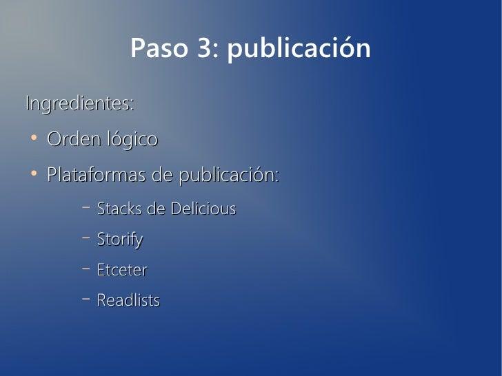 Paso 3: publicaciónIngredientes:●    Orden lógico●    Plataformas de publicación:        –   Stacks de Delicious        – ...