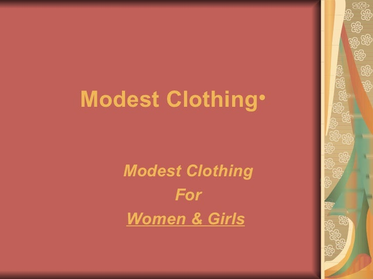 <ul><li>Modest Clothing   </li></ul>Modest Clothing   For  Women & Girls