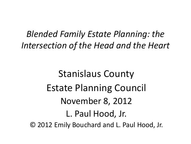 Blended Family Estate Planning: the Intersection of the Head and the Heart  Stanislaus County Estate Planning Council Nove...