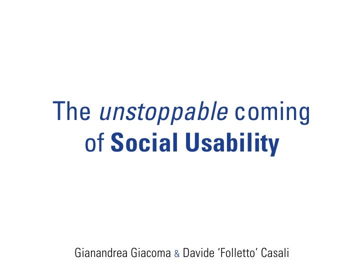 The unstoppable coming   of Social Usability     Gianandrea Giacoma & Davide 'Folletto' Casali