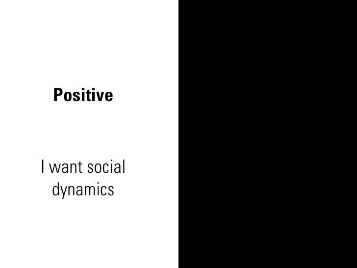 Positive   I want social   dynamics