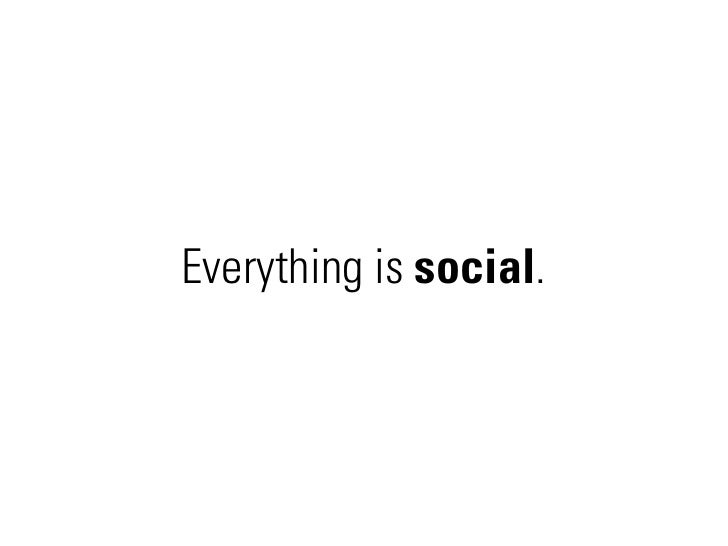Everything is social.