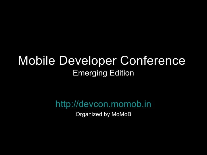 Mobile Developer Conference  Emerging Edition http://devcon.momob.in Organized by MoMoB