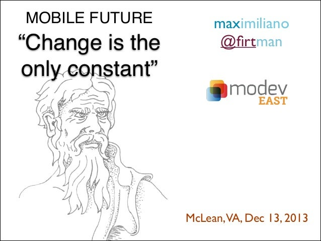 """MOBILE FUTURE  """"Change is the ! only constant""""  maximiliano   @firtman    McLean,VA, Dec 13, 2013"""