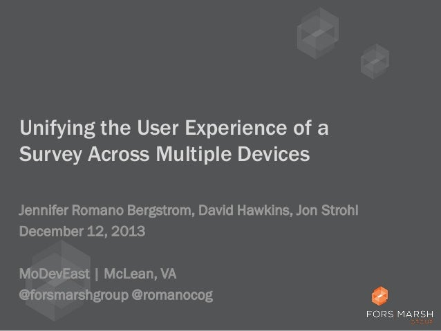 Unifying the User Experience of a Survey Across Multiple Devices Jennifer Romano Bergstrom, David Hawkins, Jon Strohl Dece...