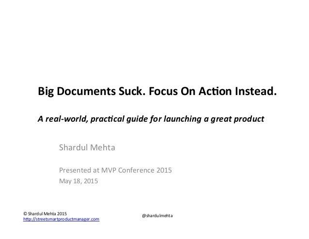 """©""""Shardul""""Mehta""""2015"""" h1p://streetsmartproductmanager.com"""""""" @shardulmehta"""" Big$Documents$Suck.$Focus$On$Ac4on$Instead.$ $ ..."""