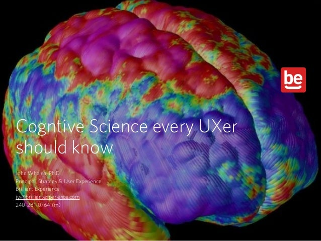Cogntive Science every UXer  should know John Whalen, Ph.D. Principal, Strategy & User Experience Brilliant Experience jw...