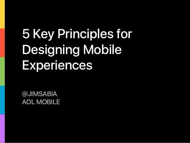 5 Key Principles for Designing Mobile Experiences @JIMSABIA AOL MOBILE