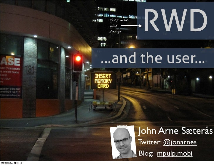 Responsive                       Web                       Design        RWD                      ...and the user...      ...