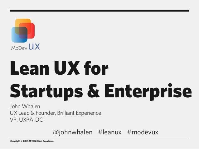Copyright © 2012-2013 Brilliant ExperienceLean UX forStartups & EnterpriseJohn WhalenUX Lead & Founder, Brilliant Experien...