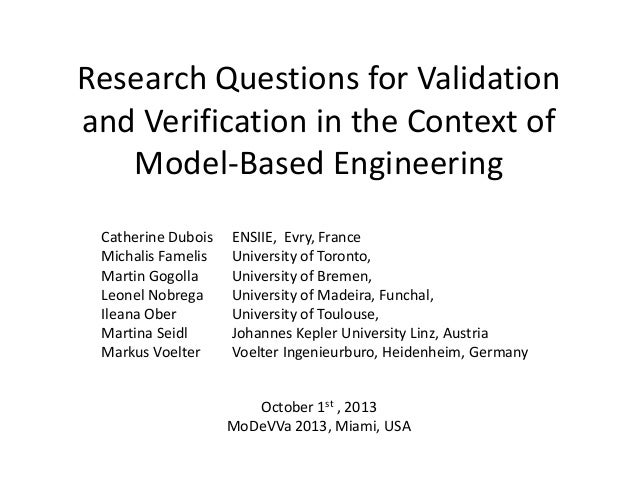 Research Questions for Validation and Verification in the Context of Model-Based Engineering Catherine Dubois Michalis Fam...