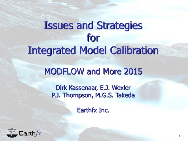 1 Issues and Strategies for Integrated Model Calibration MODFLOW and More 2015 Dirk Kassenaar, E.J. Wexler P.J. Thompson, ...